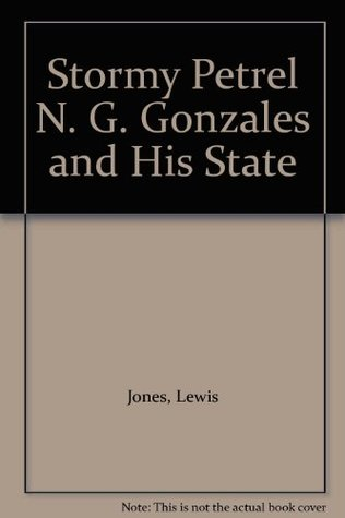 Stormy Petrel: N.G. Gonzales and His State
