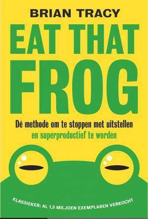 Eat That Frog - Dé methode om te stoppen met uitstellen en superproductief te worden