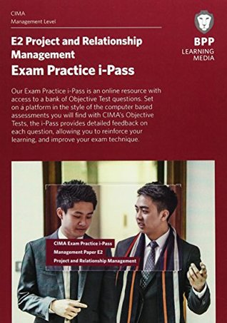 CIMA E2 Project and Relationship Management: Exam Practice iPass