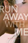 Run Away With Me (Come Back to Me, #3)