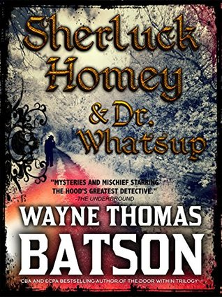 The Adventures of Sherluck Homey and Dr. Whatsup (Homey Whodunnits Book 1)
