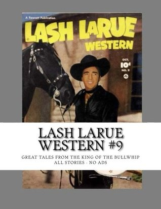 Lash LaRue Western #9: Great Tales From The King of the Bullwhip - All Stories - No Ads