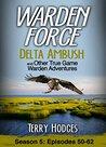 Warden Force: Delta Ambush and Other True Game Warden Adventures: Episodes 50-62