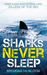 Sharks Never Sleep, First Hand Encounters With Killers Of The... by Brendan McAloon