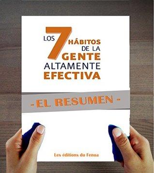 El Resumen : Los 7 Hábitos De La Gente Altamente Efectiva de Stephen Covey