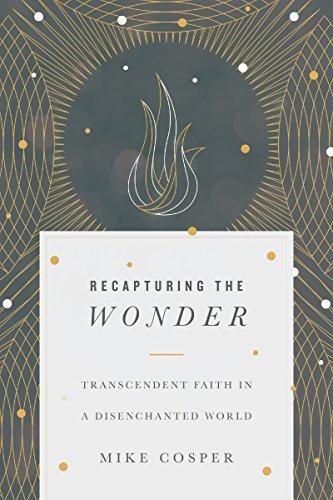 Recapturing the Wonder: Transcendent Faith in a Disenchanted World