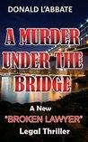 A Murder Under The Bridge: A New