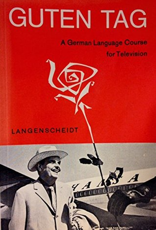 Guten Tag: a German language course for television. Textbook for the 26 episodes of the course