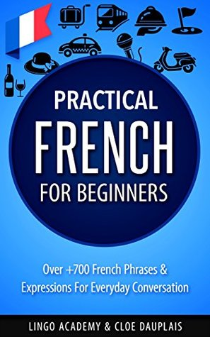 Practical French for Beginners - Over +700 French Phrases & Expressions for Everyday Conversation