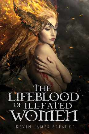THE LIFEBLOOD OF ILL-FATED WOMEN by Kevin James Breaux