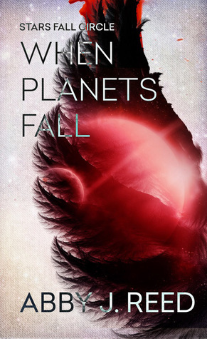 When Planets Fall by Abby J. Reed