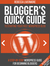 Blogger's Quick Guide to Starting Your First WordPress Blog (Blogger's quick Guides, #3)