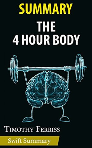 Summary of The 4-Hour Body: An Uncommon Guide to Rapid Fat-Loss, Incredible Sex, and Becoming Superhuman by Timothy Ferriss