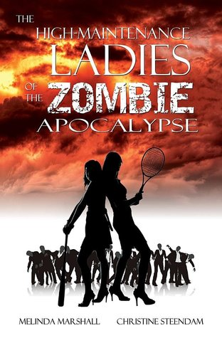 The High-Maintenance Ladies of the Zombie Apocalypse by Melinda Marshall
