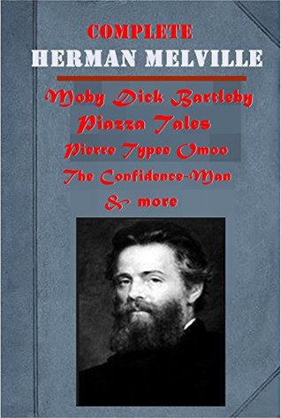 Herman Melville 15- Moby Dick Bartleby The Scrivener Piazza Tales Ambiguities Battle-Pieces and Aspects of the War Confidence-Man Typee Pierre Israel Potter Omoo White Jacket Mardi Redburn My Chimney
