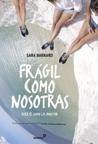 Frágil como nosotras, fuerte como la amistad by Sara  Barnard