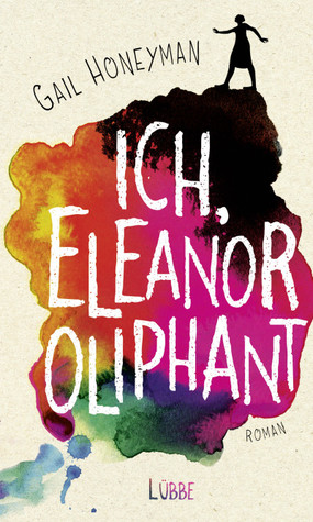 Ich, Eleanor Oliphant by Gail Honeyman