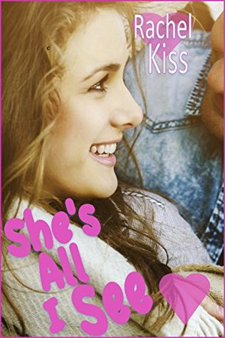 Shes All I See By Rachel Kiss