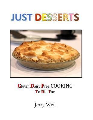 Just Desserts: Gluten Free Cooking to Die for