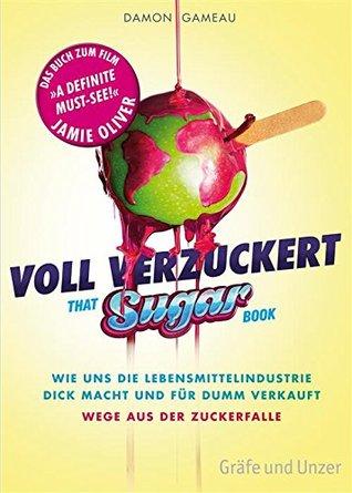 Ebook Voll verzuckert - That Sugar Book: Wie uns die Lebensmittelindustrie dick macht und für dumm verkauft. Wege aus der Zuckerfalle (Einzeltitel) by Damon Gameau PDF!