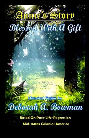 Annie's Story, Blessed With A Gift by Deborah A. Bowman Bowman