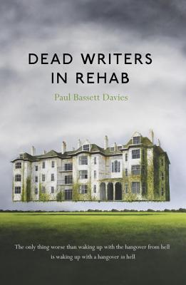 Dead Writers in Rehab by Paul Bassett Davies
