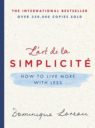 Lart de la Simplicite: How to Live More with Less