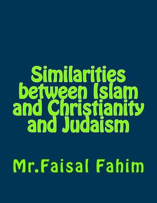 similarities between islam christianity The similarities between christianity and islam: there are hundreds of religions practiced in the world today of them two are the most prominent one of the main similarities between christianity and islam is the belief of a divided afterlife the belief that those who live fulfilling lives in the eyes of.
