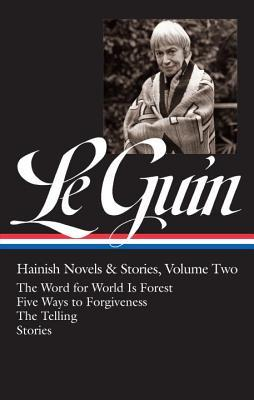 Hainish Novels & Stories, Vol. 2: The Word for World Is Forest / Stories / Five Ways to Forgiveness / The Telling