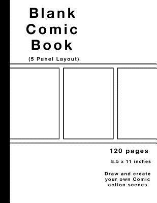 Blank Comic Book: 120 Pages, 5 Panel, White Cover, Large (8.5 X 11) Inches, White Paper, Draw Your Own Comics