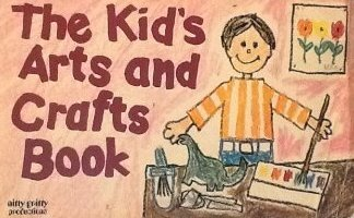 The Kids Arts and Crafts Book