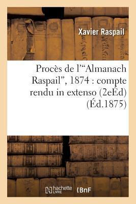 Proca]s de L'Almanach Raspail, 1874: Compte Rendu in Extenso Avec Avant-Propos Et Annotations 2e A(c)D
