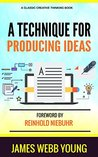 A Technique For Producing Ideas: Original 4th Edition, 1960
