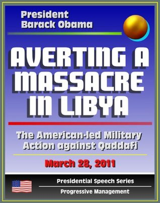 Averting a Massacre in Libya: Speech by President Barack Obama, March 28, 2011 - The American-led Military Action against Muammar Qaddafi