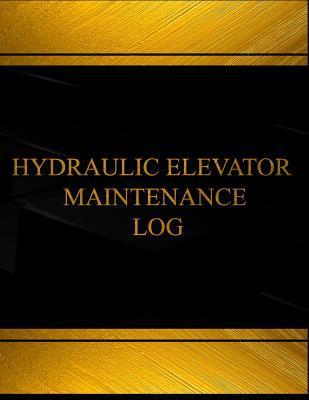 Hydraulic Elevator Maintenance Log (Log Book, Journal - 125 Pgs, 8.5 X 11 Inches: Hydraulic Elevator Maintenance Logbook (Black Cover, X-Large)