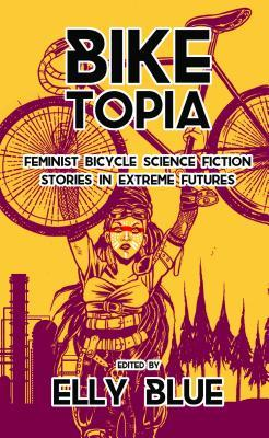 Biketopia: Feminist Bicycle Science Fiction Stories in Extreme Futures