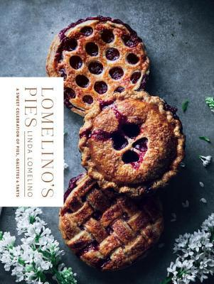 Ebook Lomelino's Pies: A Celebration of Pies, Galettes, and Tarts by Linda Lomelino DOC!