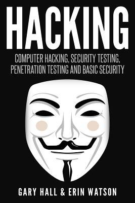 Hacking: Computer Hacking, Security Testing, Penetration Testing, and Basic Secur