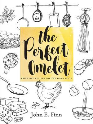 The Perfect Omelet: Essential Recipes for the Home Cook
