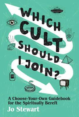 Which Cult Should I Join?: A Choose-Your-Own Guidebook for the Spiritually Bereft
