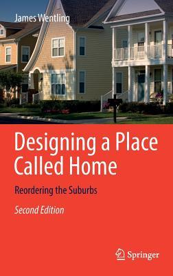 Designing a Place Called Home: Reordering the Suburbs for Lifestyle and Environment