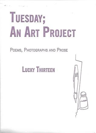 Tuesday; An Art Project, Lucky Thirteen