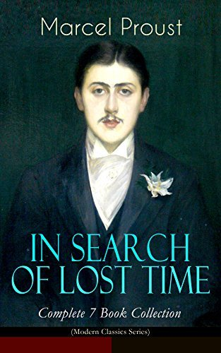 IN SEARCH OF LOST TIME - Complete 7 Book Collection (Modern Classics Series): The Masterpiece of 20th Century Literature (Swann's Way, Within a Budding ... The Sweet Cheat Gone & Time Regained)