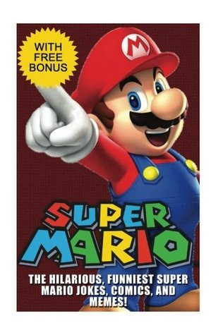 Super Mario: The Hilarious Funniest Super Mario Jokes, Super Mario Comics: The Hilarious Funniest Super Mario Jokes, Super Mario Comics, and Super Mario Memes! (Super Mario Funny Series)