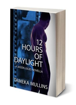 12 Hours of Daylight – A Jason Jules Novella by Tameka Mullins