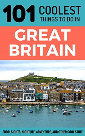 Great Britain Travel Guide: 101 Coolest Things to Do in Great Britain