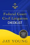 Federal Court Civil Litigation Checklist: How to Survive a Lawsuit and Trial (Your Legal Guides Book 1)