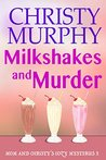 Milkshakes and Murder (Mom and Christy's Mysteries #3)