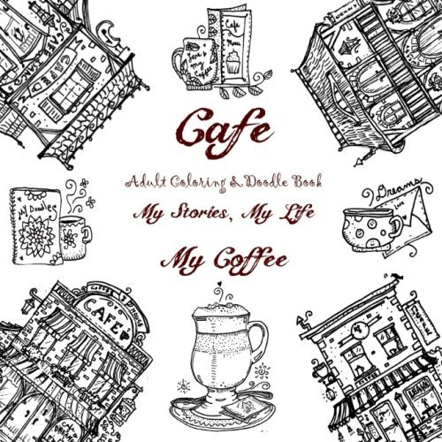 Cafe - Adult Coloring & Doodle Book - My Stories, My Life, My Coffee: A Tiny Treasury of Hand Drawn European Cafes ((Purse Sized Coloring Books - ... Inspirational for Ages 9 to Adult) (Volume 7)