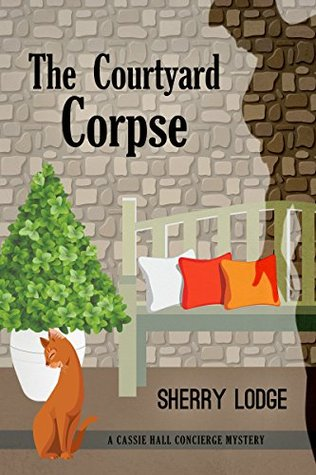 The Courtyard Corpse: A Cassie Hall Concierge Mystery
